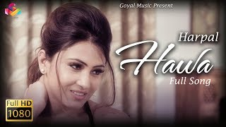 Harpal | Hawa | Goyal Music | Latest Punjabi Song 2017