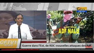 CFTV1 - RDC : Guerre dans l'Est, de nouvelles attaques des Adf. La MONUSCO ferme ses Bases Militaire
