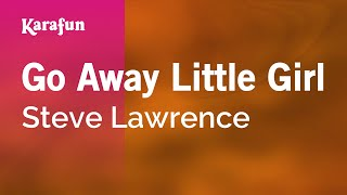 Karaoke Go Away Little Girl - Steve Lawrence *