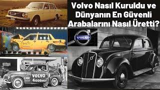 Volvo Nasıl Kuruldu ve Dünyanın En Sağlam ve Güvenli Arabalarını Nasıl Üretti?