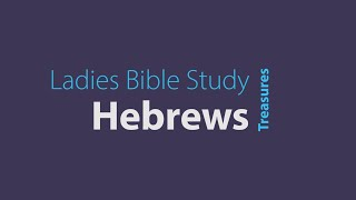 Treasures Ladies Bible Study Hebrews with Lori Campbell