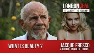 What is Beauty ? - Jacque Fresco | London Real