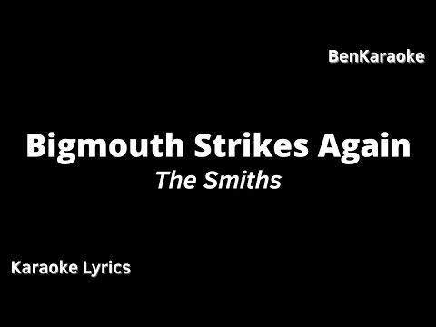 The Smiths - Bigmouth Strikes Again (Karaoke Lyrics)