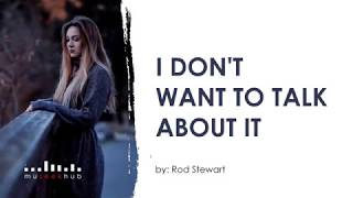 I Dont Want To Talk About It by Rod Stewart (HD Lyrics Video) 🎵