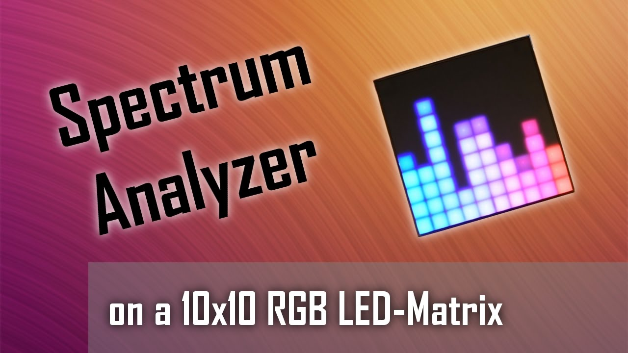 Arduino Spectrum Analyzer on a 10x10 RGB LED-Matrix: 4 Steps (with