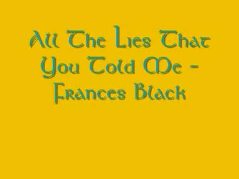 All The Lies That You Told Me- Frances Black