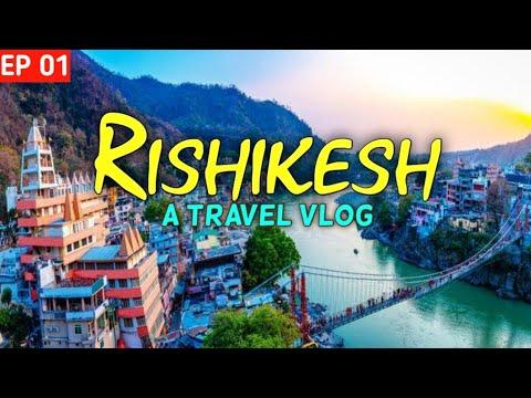 Rishikesh Tourist Places | Rishikesh Tour Plan & Rishikesh Tour Budget | Rishikesh Travel Guide