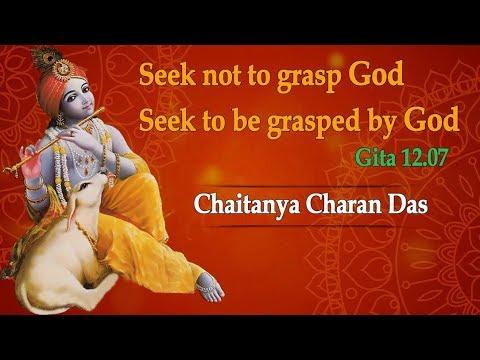 Seek not to grasp God - seek to be grasped by God Gita 12 07  | Chaitanya Charan