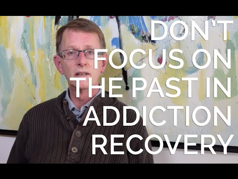 Don't Focus on the Past in Addiction Recovery