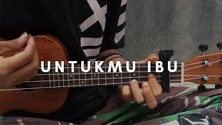 UNTUKMU IBU - Exist (lirik & chord)   Cover Ukulele by Alvin Sanjaya