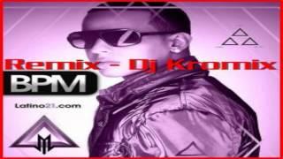 Daddy Yankee - BPM - Remix Dj Kromix.
