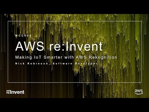 AWS re:Invent 2017: Making IoT Devices Smarter with Amazon Rekognition (MCL306)