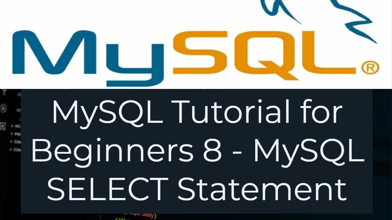 MySQL Tutorial for Beginners 8 - Using SELECT Statement to Query Data In  MySQL