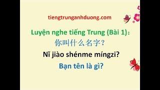 Luyện nghe tiếng Trung bài 1: Bạn tên là gì?