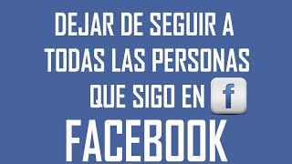 Dejar de seguir a todas las personas que sigo en facebook | Alejandro chicuasuque
