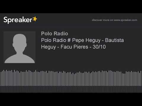 Polo Radio # Pepe Heguy - Bautista Heguy - Facu Pieres - 30/10 (made with Spreaker)
