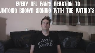 Every NFL Fan's Reaction to Antonio Brown Signing With The Patriots Video