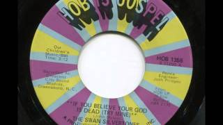 THE SWAN SILVERTONES - If you believe your god is dead (try mine) - HOB IS GOSPEL