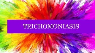 What is Trichomoniasis, Signs & Symptoms, Transmission, Diagnosis, Treatment & Prevention