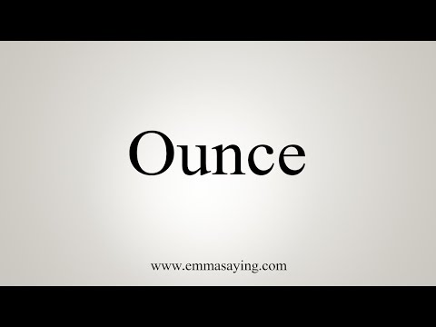 How To Say Ounce You
