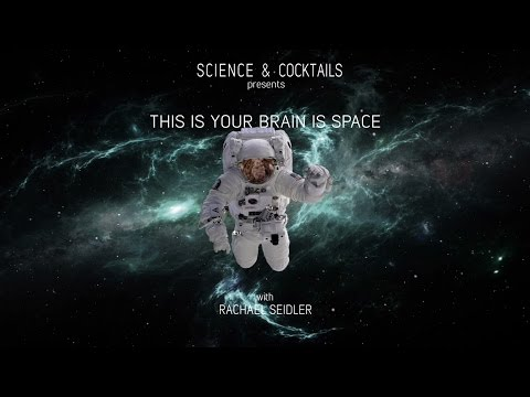 This is your brain in space with Rachael Seidler