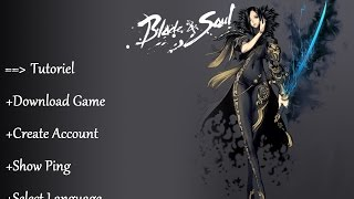 Blade And Soul Tuto [FR] Download - Show Ping - Select Language | Server Russe |