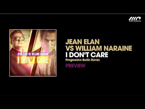 Jean Elan Vs William Naraine - I Don't Care (Progressive Berlin Remix) - PREVIEW