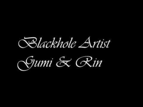 Gumi & Rin - Blackhole Artist - Lyrics ~ Romanji
