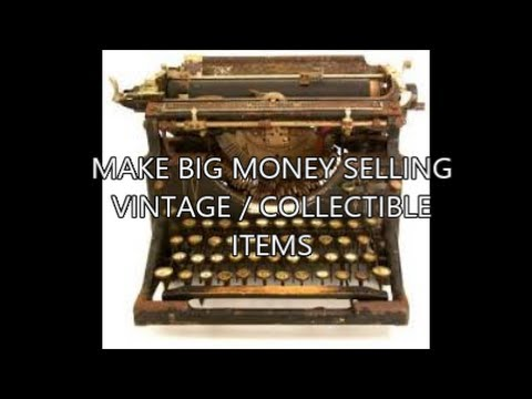 Make Big Money On Ebay Selling Vintage Collectible Items