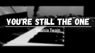 Shania Twain- You're Still The One (Piano Cover)