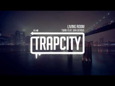 TWRK - Living Room (feat. Dan Gerous)