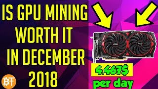 IS GPU MINING WORTH IT IN DECEMBER 2018?ETH,ETC,RVN,XMR,BTG,VTC......
