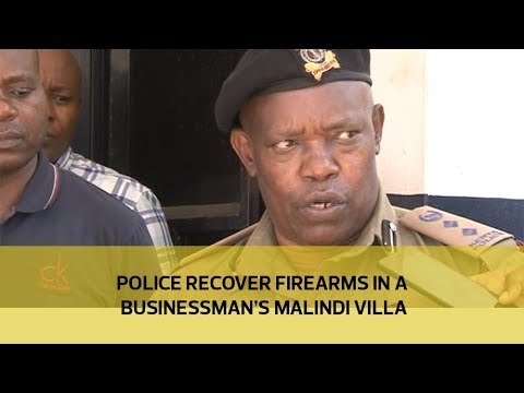 Police recover firearms in a businessman's Malindi villa