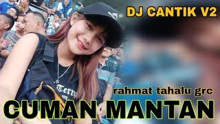DJ CUMAN MANTAN (RAHMAT TAHALU GRC)