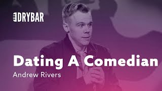 Dating A Comedian. Andrew Rivers