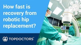 How fast is recovery from robotic hip replacement?