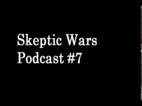 Skeptic Wars Podcast #7