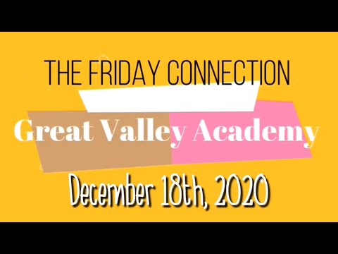 """""""The Friday Connection,"""" December 18th, 2020.  For Great Valley Academy, Modesto Campus."""