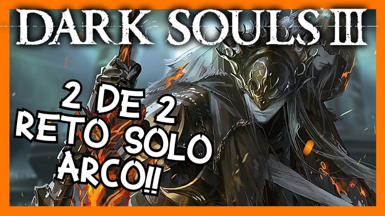 Reto solo ARCO, Dark souls 3 os lo dedico MALAKAS 2 DE 2