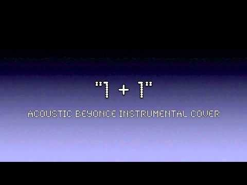 1 + 1 [Acoustic] (Instrumental Beyonce cover)