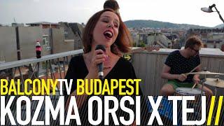 KOZMA ORSI X TEJ - IGEN (BalconyTV)