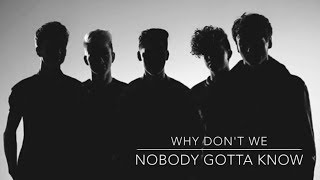 Nobody Gotta Know (lyrics) by Why Don't We