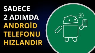Android Telefon Hızlandırma | 2 Adımda En Pratik Yöntem