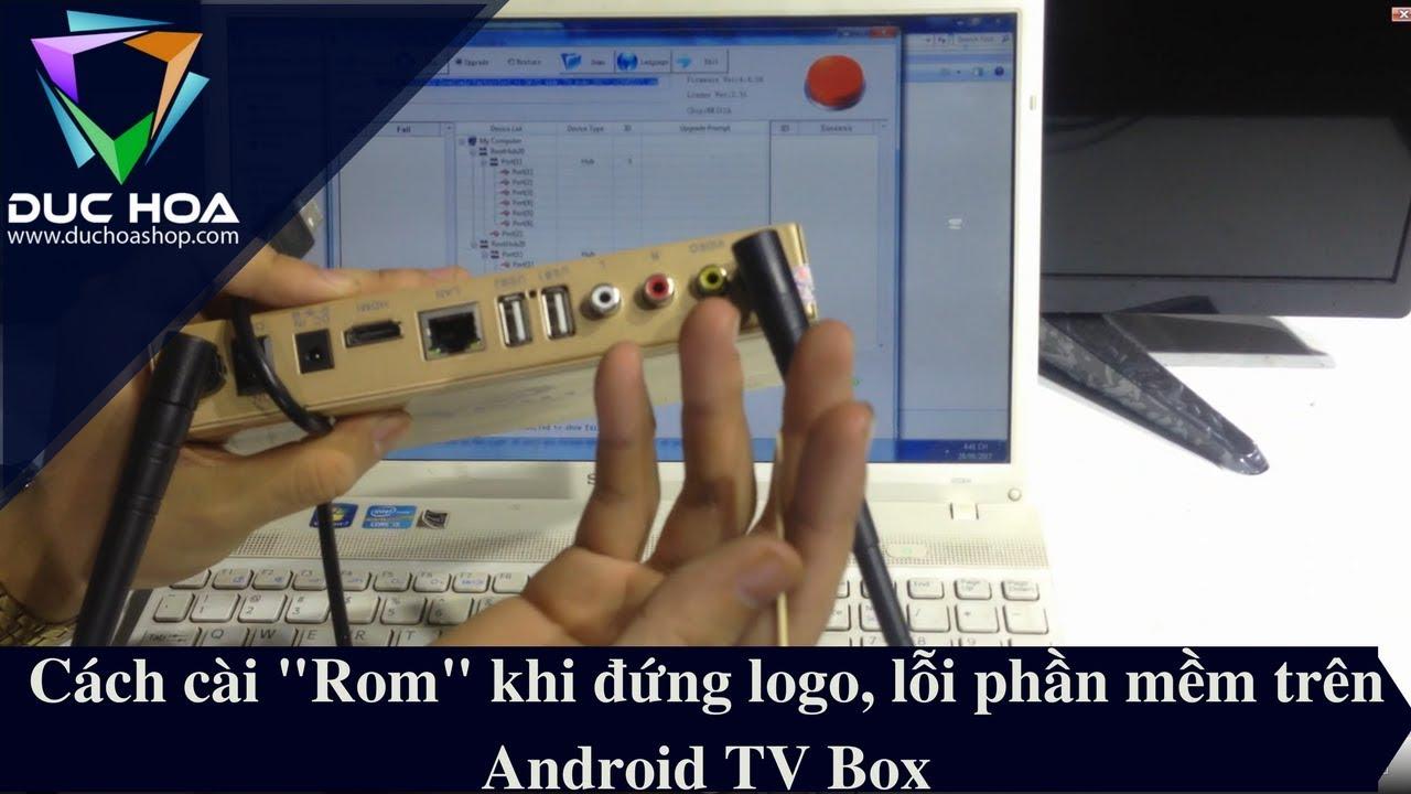 """Cách Cài """"Rom"""" khi bị đứng Logo, lỗi phần mềm trên Android TV box - duchoashop.com"""