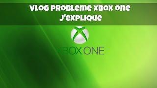 [Vlog] problème XBOX ONE j'explique [FR]