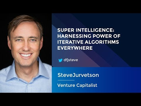 Steve Jurvetson: Super Intelligence - Harnessing Power of Iterative Algorithms Everywhere