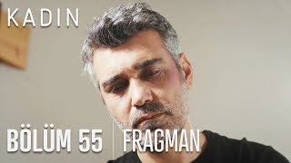 Kadın 55. Bölüm Fragmanı