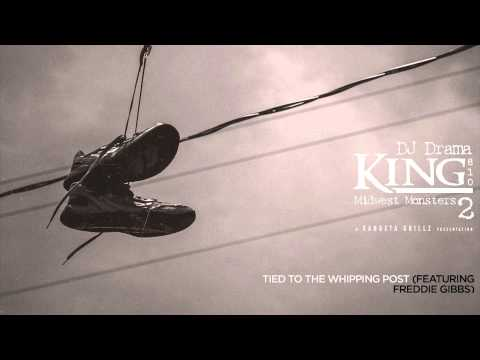 KING 810 - Tied To The Whipping Post (featuring Freddie Gibbs)