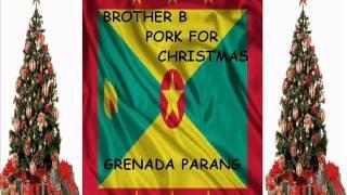 Download BROTHER B - PORK FOR CHRISTMAS - GRENADA SOCA PARANG 2007 MP3 song and Music Video