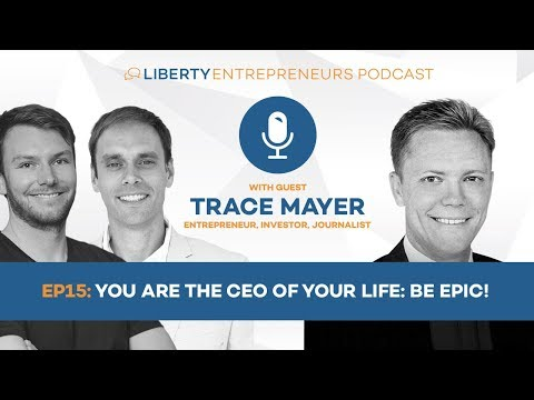 LE15: Trace Mayer – You are the CEO of Your Life: Be Epic!
